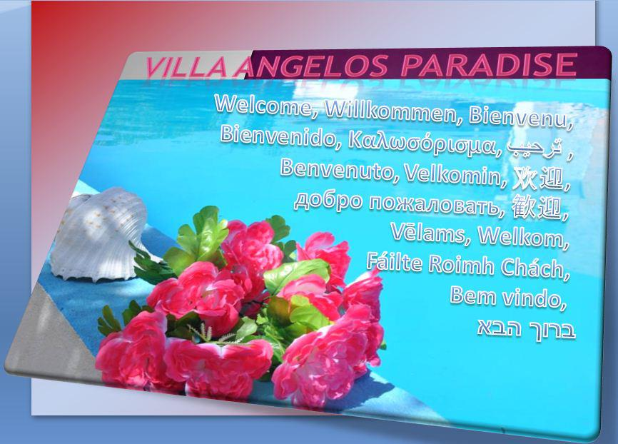 ‿ ¸.•**•.¸¸.•*  *•.¸¸.•**•.¸ Welcome to Villa Angelos Paradise  ‿ ¸.•**•.¸¸.•*  *•.¸¸.•**•.¸