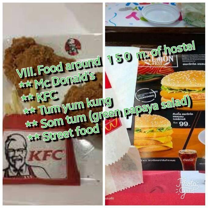 VIII.Food around  150 m.of hostel  ; Mc Donald's , KFC  , Tum yum kung , Som tum (green papaya salad) , street food