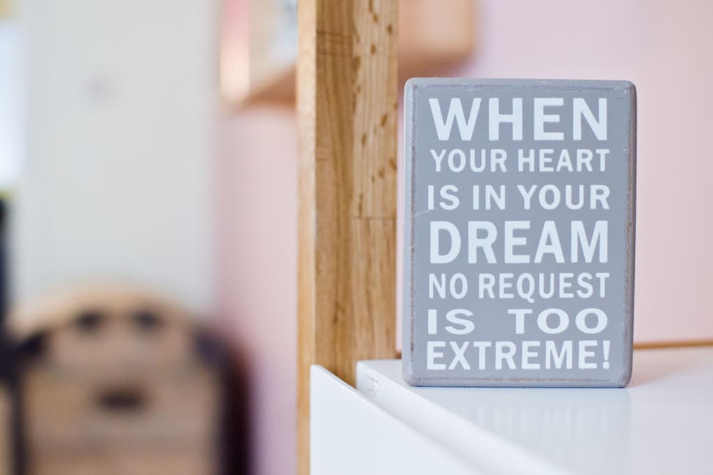 When your heart is in your dream, no request is too extreme...