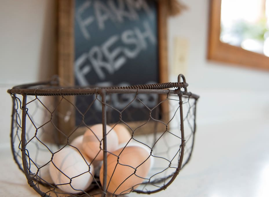 You'll be welcomed with farm fresh eggs
