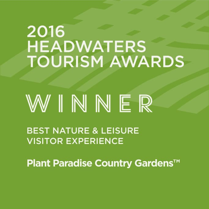 Plant Paradise Country Gardens is the 2016 Headwaters Tourism Award Winner for Best Nature & Leisure Visitor Experience