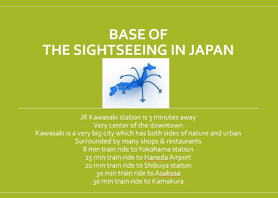 This place will be your base of the sightseeing in Japan.  Kawasaki is closer to middle of Tokyo than most of other places in Tokyo. 東京と横浜の間にある川崎は滞在に便利。