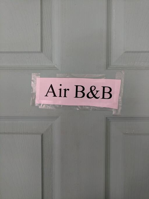 it says Airbnb, so don't stumble into my room.