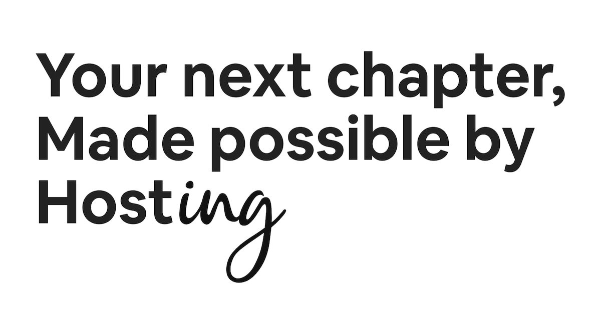 Your next chapter, made possible by Hosting