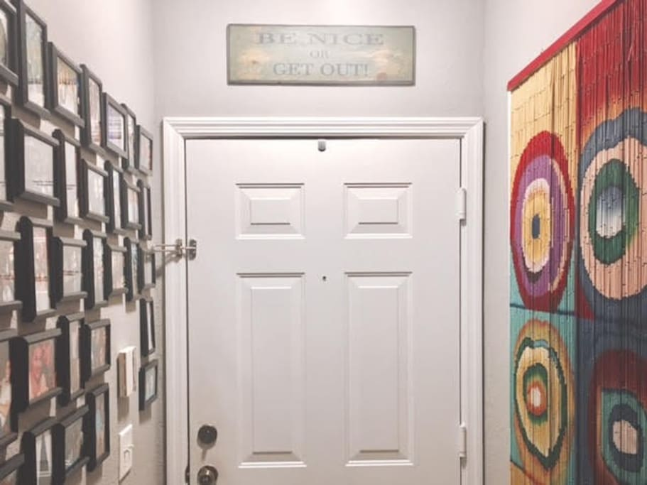 Entrance of the home. Good vibes and good times only