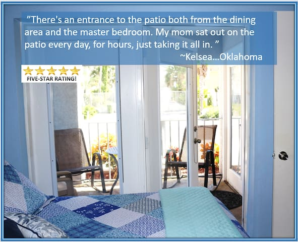 """""""There's an entrance to the patio both from the dining area and the master bedroom.  My mom sat out on the patio every day, for hours, just taking it all in.""""    ~Kelsea...Oklahoma"""