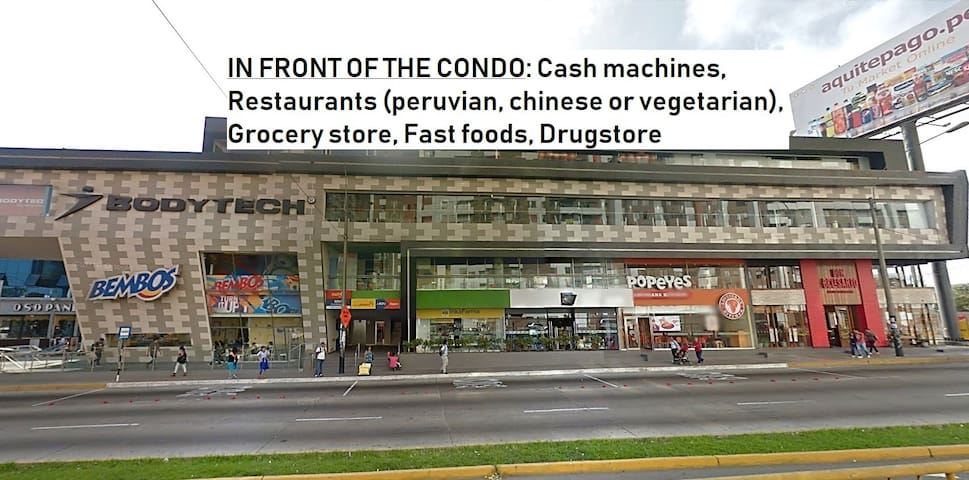 In front of the condo: Cash machines, Restaurants (peruvian, chinese or vegetarian), Grocery store, Fast foods, Drugstore