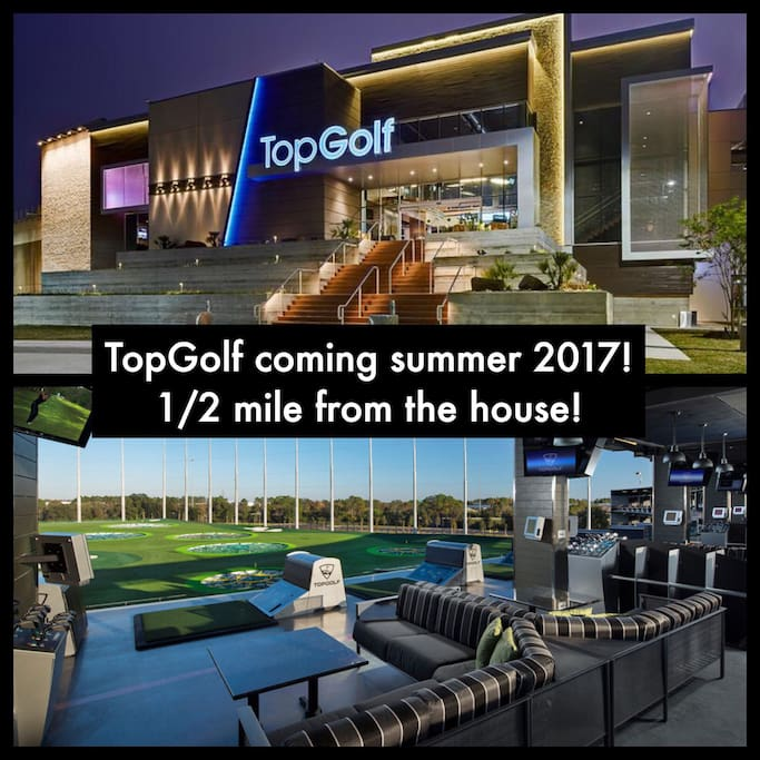 TopGolf coming summer 2017! Only a half mile from the house!