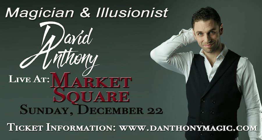 Dec 22nd David Anthony will perform at Market Square on Sunday, December 22nd. The doors will open at 3:30pm and the show will be from 4:00pm to 5:30pm...
